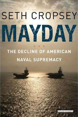 Mayday: The Decline of American Naval Supremacy; Seth Cropsey