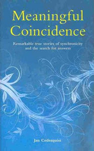 Meaningful Coincidence, Remarkable True Stories of Synchronicity and the Search for Answers; Jan Cederquist
