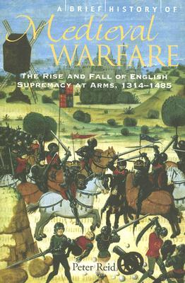Medieval Warfare, The Rise and Fall of English Supremacy at Arms, 1314-1485; Peter Reid