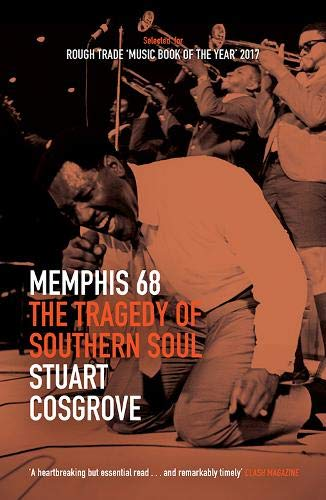 Memphis 68, The Tragedy of Southern Soul; Stuart Cosgrove