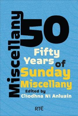 Miscellany 50: Fifty Years of Sunday Miscellany; Edited by Clíodhna Ní Anluain