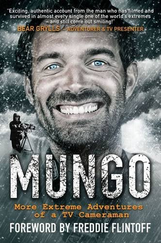 Mungo, More Extreme Adventures of a TV Cameraman