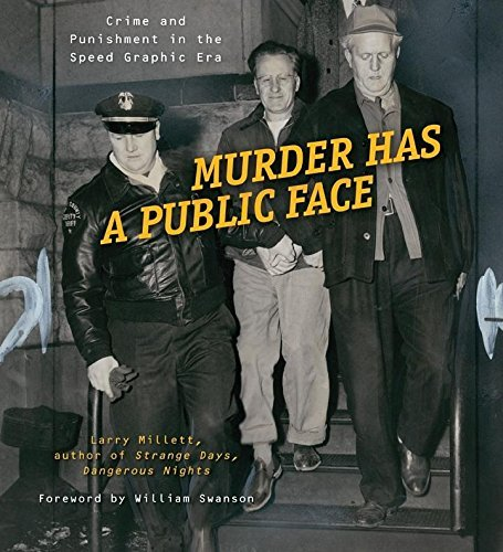Murder Has A Public Face, Crime and Punishment in the Speed Graphic Era; Larry Millett
