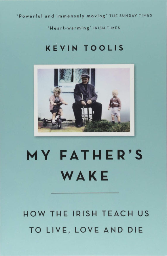 My Father's Wake, How the Irish Teach Us To Live, Love and Die; Kevin Toolis