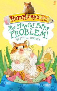 Humphreys Tiny Tales, My Playful Puppy Problem!; Betty G. Birney
