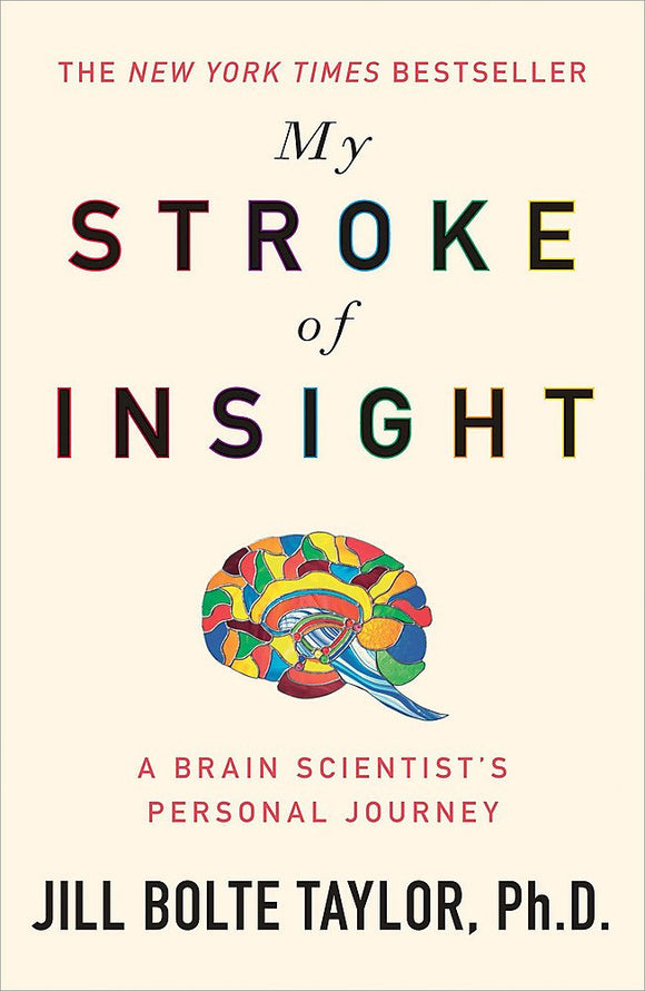 My Stroke of Insight, A Brain Scientist's Personal Journey; Jill Bolte Taylore, Ph.D.
