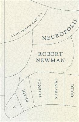 Neuropolis, A Brain Science Survival Guide; Robert Newman