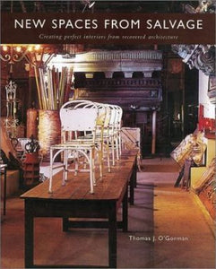 New Spaces From Salvage, Creating Perfect Interiors from Recovered Architecture; Thomas J. O'Gorman