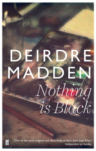 Nothing is Black; Deirdre Madden