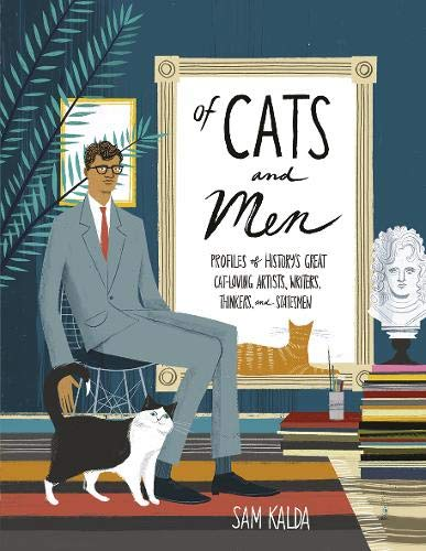 Of Cats and Men: Profile of History's Great Cat-Loving Artists, Writers, Thinkers and Statesmen; Sam Kalda