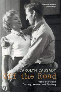 Off The Road, Twenty Years with Cassady, Kerouac and Ginsberg; Carolyn Cassady