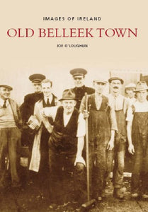 Old Belleek Town; Joe O'Loughlin