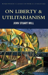 On Liberty & Utilitarianism; John Stuart Mill