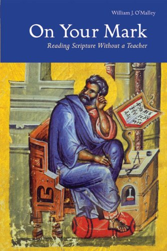 On Your Mark, Reading Scripture Without A Teacher; William J. O'Malley