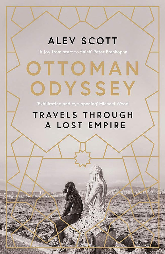 Ottoman Odyssey, Travels Through A Lost Empire; Alev Scott