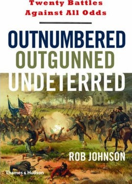 Outnumbered, Outgunned, Undeterred, Twenty Battles Against All Odds; Rob Johnson
