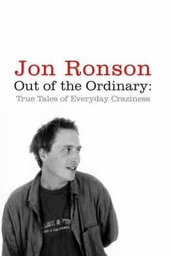 Out of the Ordinary True Tales of Everyday Craziness; Jon Ronson