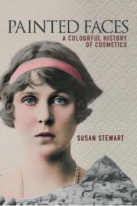 Painted Faces, A Colourful History of Cosmetics; Susan Stewart