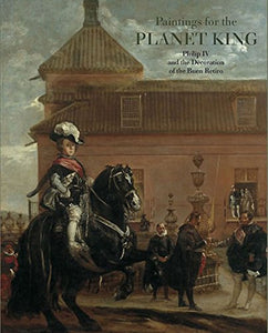Painting For The Planet King. Philip IV and the Buen Retiro Palace