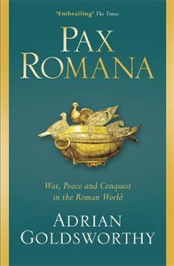 Pax Romana: War, Peace and Conquest in the Roman World; Adrian Goldsworthy