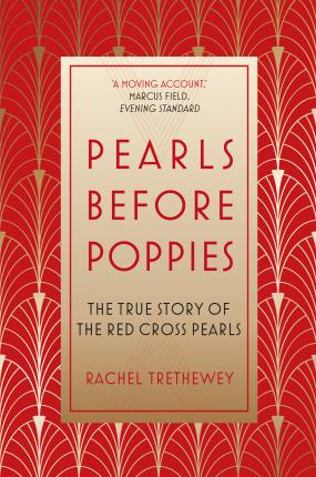 Pearls Before Poppies, The True Story of Red Cross Pearls; Rachel Trethewey
