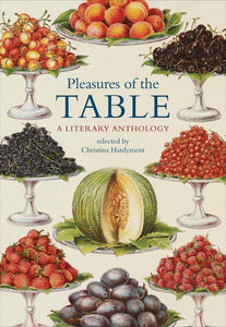 Pleasures of the Table, A Literary Anthology; Christina Hardyment