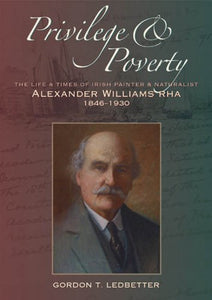 Privilege & Poverty: The Life and Times of Irish Painter and Naturalist Alexander Williams