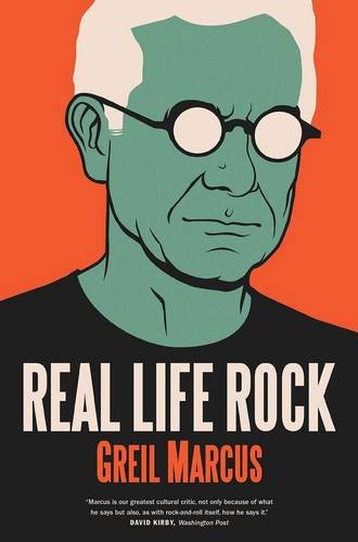 Real Life Rock; Greil Marcus