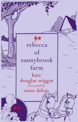 Rebecca of Sunnybrook Farm; Kate Douglas Wiggin