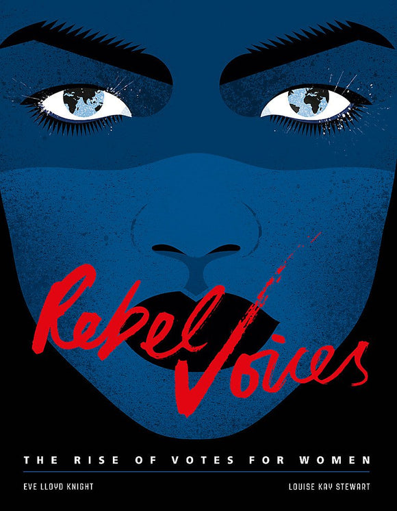 Rebel Voices: The Rise of Votes for Women; Eve Lloyd Knight & Louise Kay Stewart