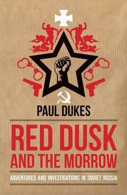 Red Dusk and the Morrow, Adventures and Investigations in Soviet Russia; Paul Dukes