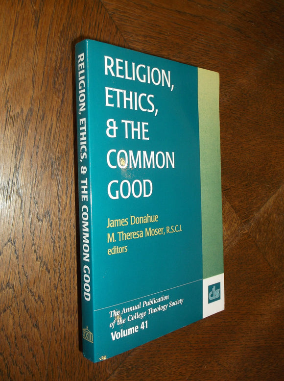 Religion, Ethics & The Common Good; James Donahue