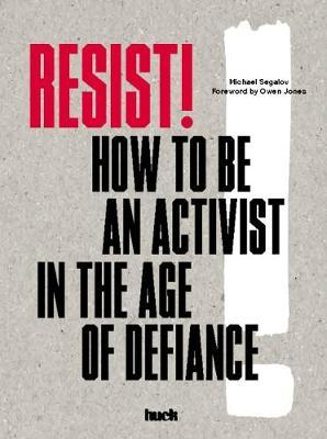 Resist! How to be an Activist in the Age of Defiance; Michael Segalov
