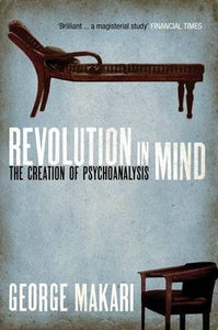Revolution in Mind, The Creation of Psychoanalysis; George Makari