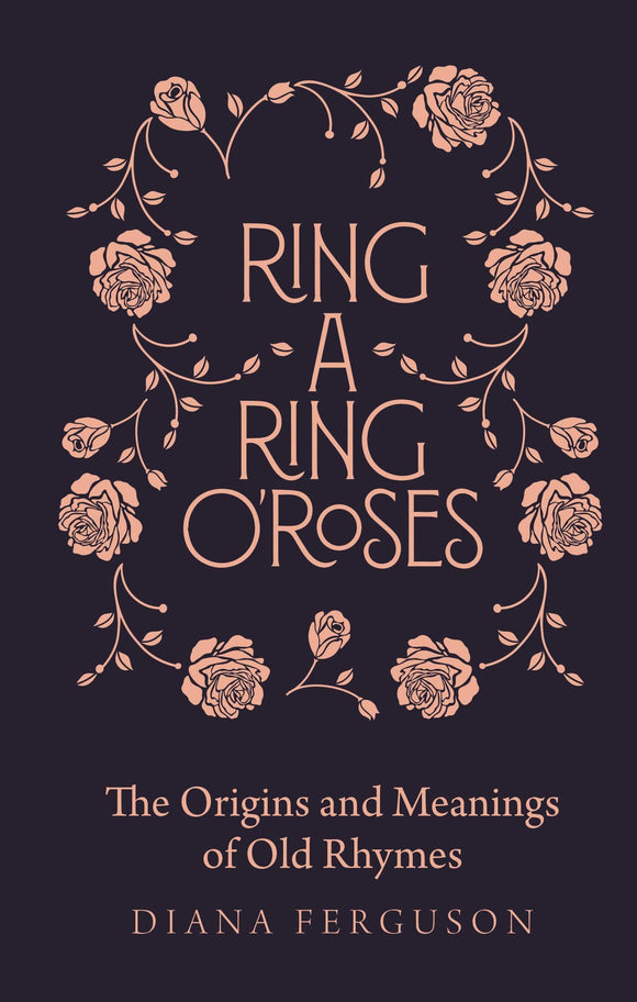 Ring A Ring O'Roses, The Origins and Meanings of Old Rhymes; Diana Ferguson