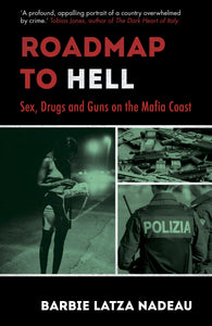 Roadmap to Hell: Sex, Drugs and Guns on the Mafia Coast; Barbie Latza Nadeau