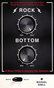Rock Bottom, A Music Writer's Journey into Madness; Michael Odell