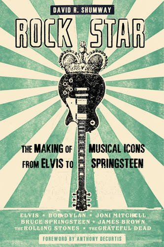 Rock Star, The Making of Musical Icons From Elvis to Springsteen; David R. Shumway