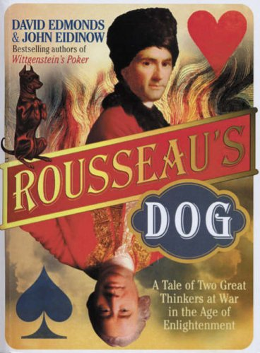 Rousseau's Dog, A Tale of Two Great Thinkers at War in the Age of Enlightenment; David Edmonds & John Eidinow
