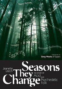 Seasons They Change, The Story of Acid and Psychedelic Folk; Jeanette Leech