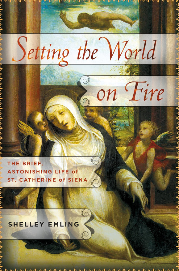 Setting the World on Fire, The Brief, Astonishing Life of St. Catherine of Siena; Shelley Emling