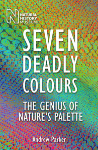 Seven Deadly Colours, The Genius of Nature's Palette; Andrew Parker