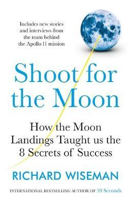 Shoot for the Moon: How the Moon Landings Taught us the 8 Secrets of Success; Richard Wiseman