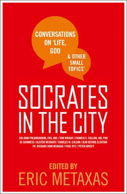 Socrates in the City: Conversations on Life, God & Other Small Topics; Eric Metaxas