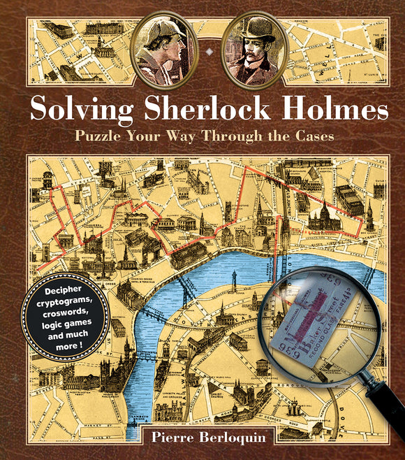 Solving Sherlock Holmes, Puzzle You Way Through The Cases; Pierre Berloquin