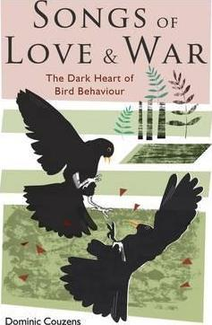 Songs of Love & War, The Dark Heart of Bird Behaviour; Dominic Couzens