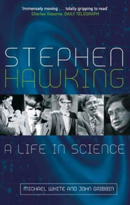 Stephen Hawking, A Life in Science; Michael White & John Gribbin