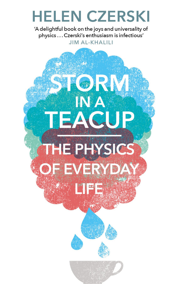 Storm in a Teacup: The Physics of Everyday Life; Helen Czerski