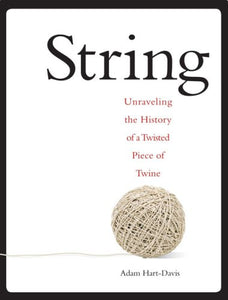 String, Unraveling the History of a Twisted Piece of Twine; Adam Hart-Davis