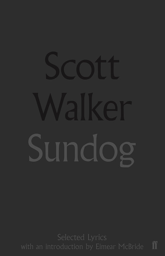 Sundog; Scott Walker (Selected Lyrics with an Introduction by Eimear McBride)